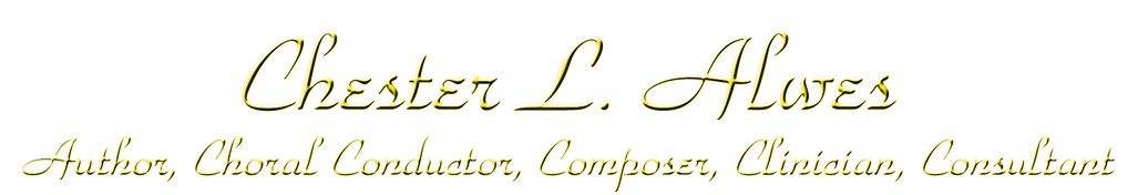 Chester L Alwes - Author, Choral Conductor, Composer, Clinician, Consultant